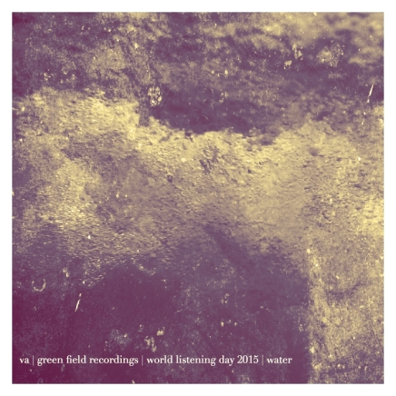 VA - Green Field Recordings - World Listening Day 2015 - Water - 1