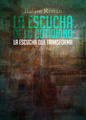 La Escucha De Lo Cotidiano / La Escucha Que Transforma - Acción no. 1